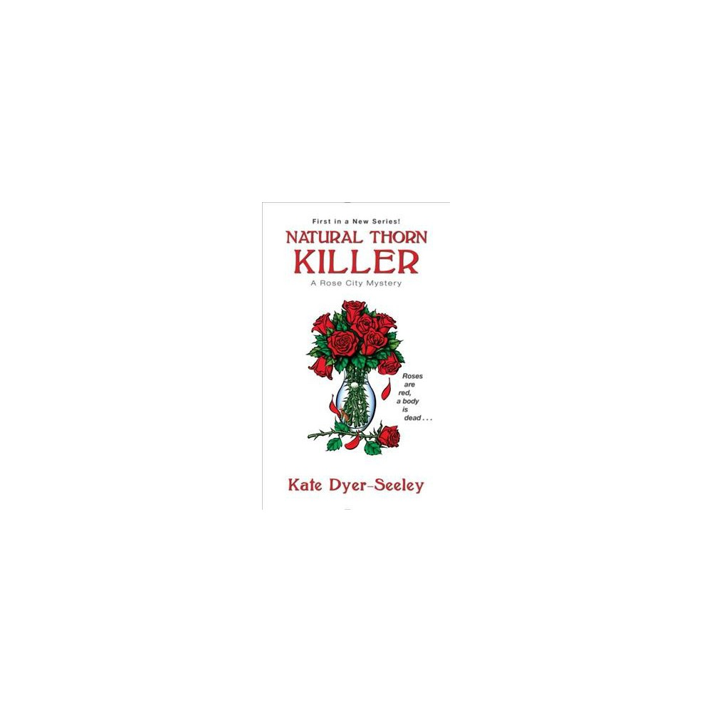 Natural Thorn Killer - (Rose City Mysteries) by Kate Dyer-Seeley (Paperback)