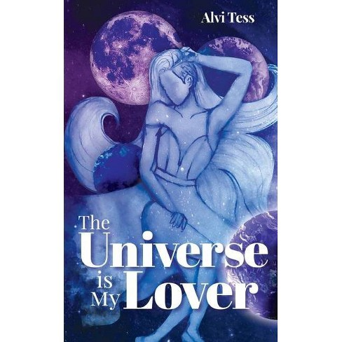The Universe Is My Lover - by  Alvi Tess (Paperback) - image 1 of 1