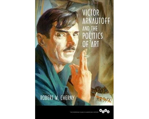 Victor Arnautoff and the Politics of Art (Hardcover) (Robert W. Cherny) - image 1 of 1