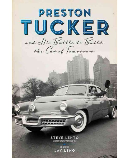 Preston Tucker and His Battle to Build the Car of Tomorrow (Hardcover) (Steve Lehto) - image 1 of 1