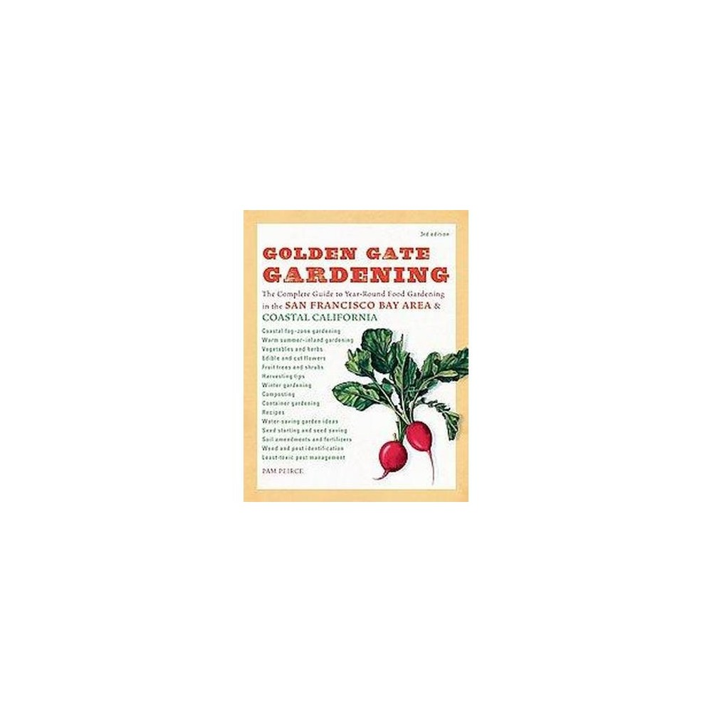 Golden Gate Gardening : The Complete Guide to Year-Round Food Gardening in the San Francisco Bay Area