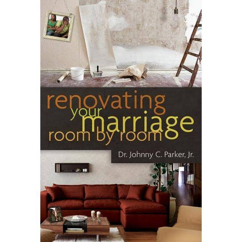 Renovating Your Marriage Room by Room - by  Dr Johnny C Parker Jr (Paperback) - image 1 of 1