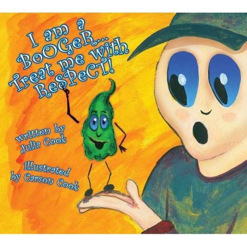 I Am a Booger... Treat Me with Respect! - by  Julia Cook (Paperback) - image 1 of 1