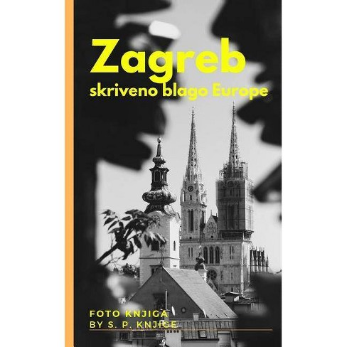 Zagreb - skriveno blago Europe - by  S P Foto Knjige (Paperback) - image 1 of 1