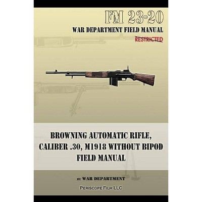 Browning Automatic Rifle, Caliber .30, M1918 Without Bipod - by  War Department (Paperback)