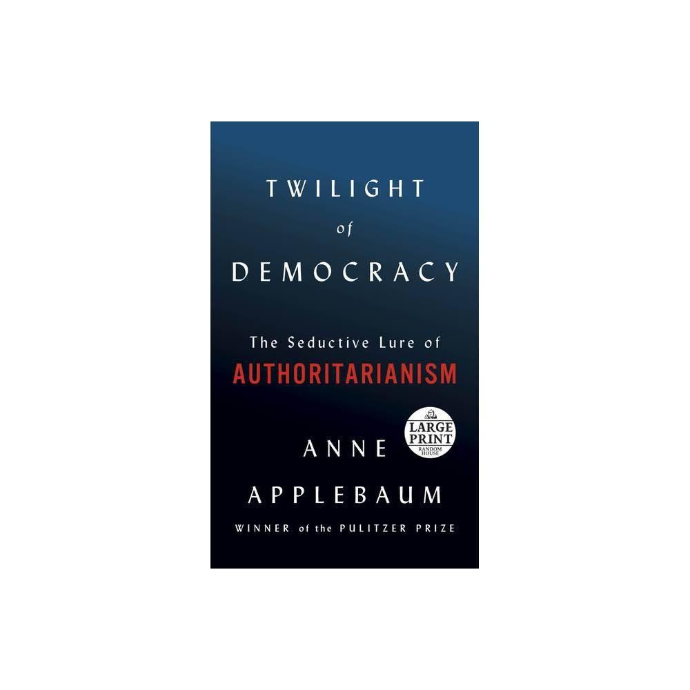 Twilight Of Democracy Large Print By Anne Applebaum Paperback