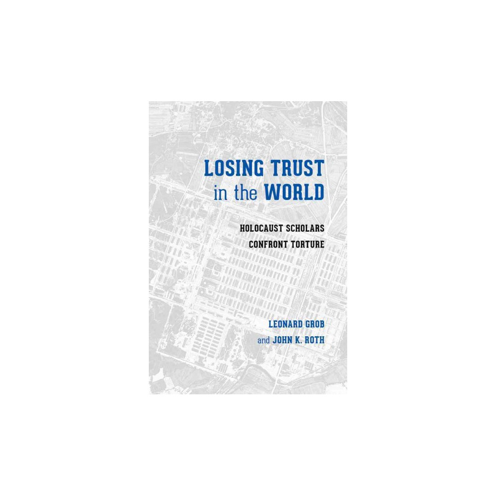 Losing Trust in the World : Holocaust Scholars Confront Torture (Paperback)