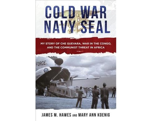 Cold War Navy Seal : My Story of Che Guevara, War in the Congo, and the Communist Threat in Africa - image 1 of 1