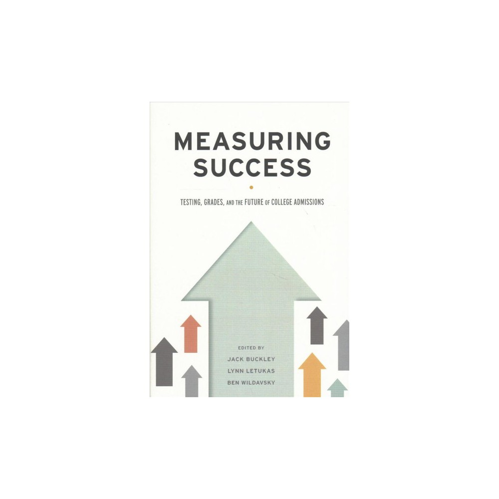 Measuring Success : Testing, Grades, and the Future of College Admissions - (Hardcover)