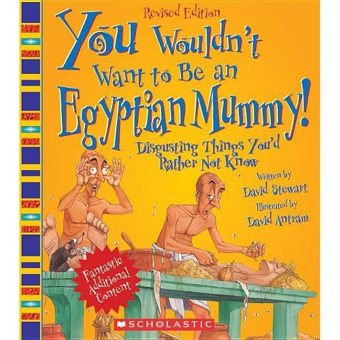 You Wouldn't Want to Be an Egyptian Mummy! - (You Wouldn't Want To...) by  David Stewart (Paperback) - image 1 of 1