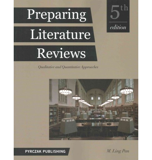 Preparing Literature Reviews : Qualitative and Quantitative Approaches (Paperback) (M. Ling Pan) - image 1 of 1