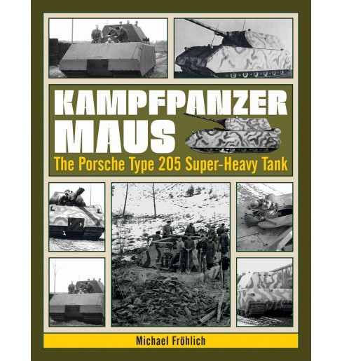 Kampfpanzer Maus : The Porsche Type 205 Super-Heavy Tank (Hardcover) (Michael Fru00f6hlich) - image 1 of 1