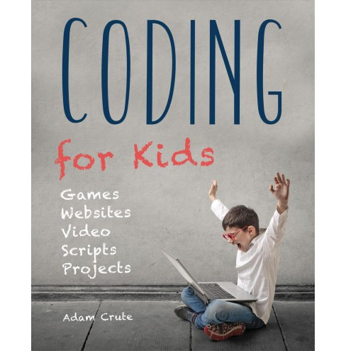 Coding for Kids : Games, Websites, Video, Scripts, Projects -  by Adam Crute (Paperback) - image 1 of 1