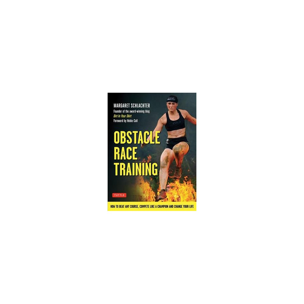 Obstacle Race Training : How to Beat Any Course, Compete Like a Champion and Change Your Life - Reissue