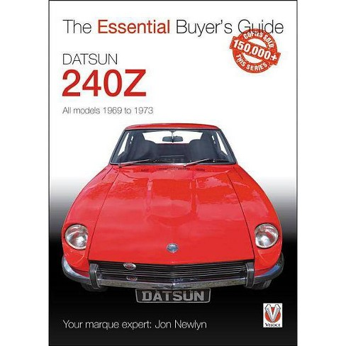 Datsun 240Z 1969 to 1973 - (Essential Buyer's Guide) by  Jon Newlyn (Paperback) - image 1 of 1
