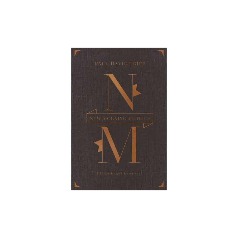 New Morning Mercies : A Daily Gospel Devotional (Hardcover) (Paul David Tripp)