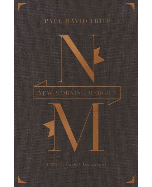 New Morning Mercies : A Daily Gospel Devotional (Hardcover) (Paul David Tripp) - image 1 of 1