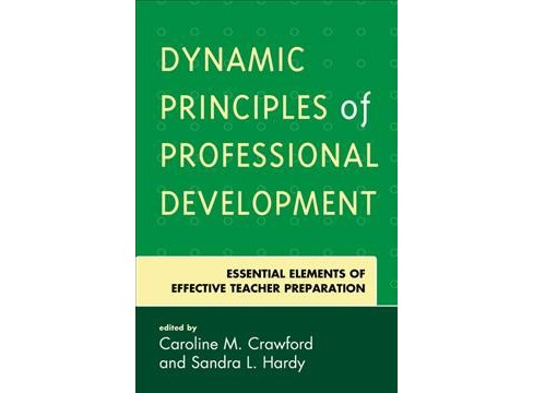 Dynamic Principles of Professional Development : Essential Elements of Effective Teacher Preparation - image 1 of 1