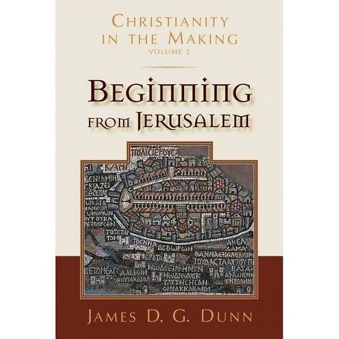 Beginning from Jerusalem - (Christianity in the Making) by  James D G Dunn (Hardcover) - image 1 of 1