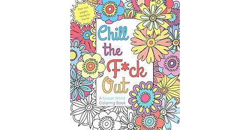 Chill the F*ck Out : A Swear Word Coloring Book -  (Paperback) - image 1 of 1
