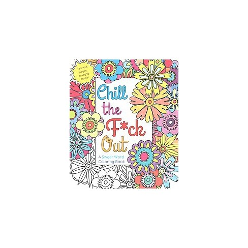 Chill The F Ck Out A Swear Word Coloring Book Paperback Target