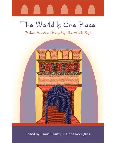 World Is One Place : Native American Poets Visit the Middle East (Paperback) - image 1 of 1