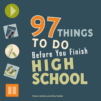 97 Things to Do Before You Finish High School - by  Steven Jenkins & Erika Stalder (Paperback)