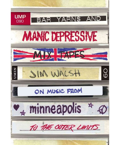 Bar Yarns and Manic-Depressive Mixtapes : Jim Walsh on Music from Minneapolis to the Outer Limits - image 1 of 1