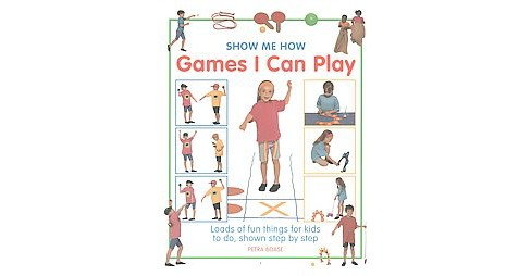 Games I Can Play : Loads of Fun Things for Kids to Do, Shown Step by Step (Hardcover) (Petra Boase) - image 1 of 1