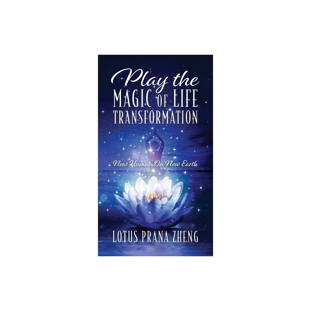 Play The Magic Of Life Transformation By Lotus Prana Zheng Paperback