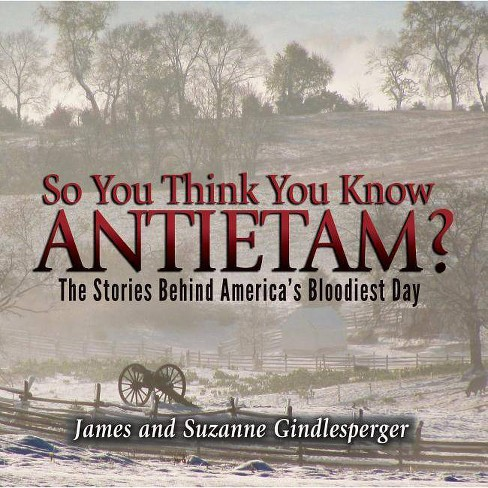 So You Think You Know Antietam? - by  James Gindlesperger & Suzanne Gindlesperger (Paperback) - image 1 of 1
