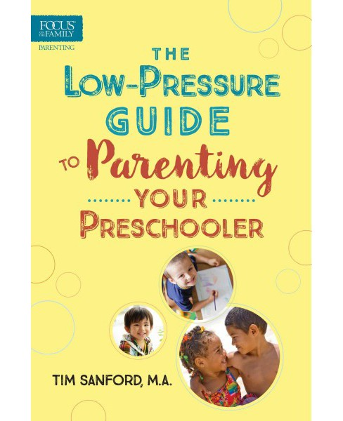 Low-Pressure Guide to Parenting Your Preschooler (Paperback) (Tim Sanford) - image 1 of 1