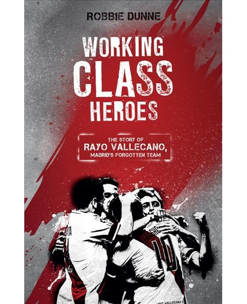 Working Class Heroes : The Story of Rayo Vallecano, Madrid's Forgotten Team -  (Paperback) - image 1 of 1