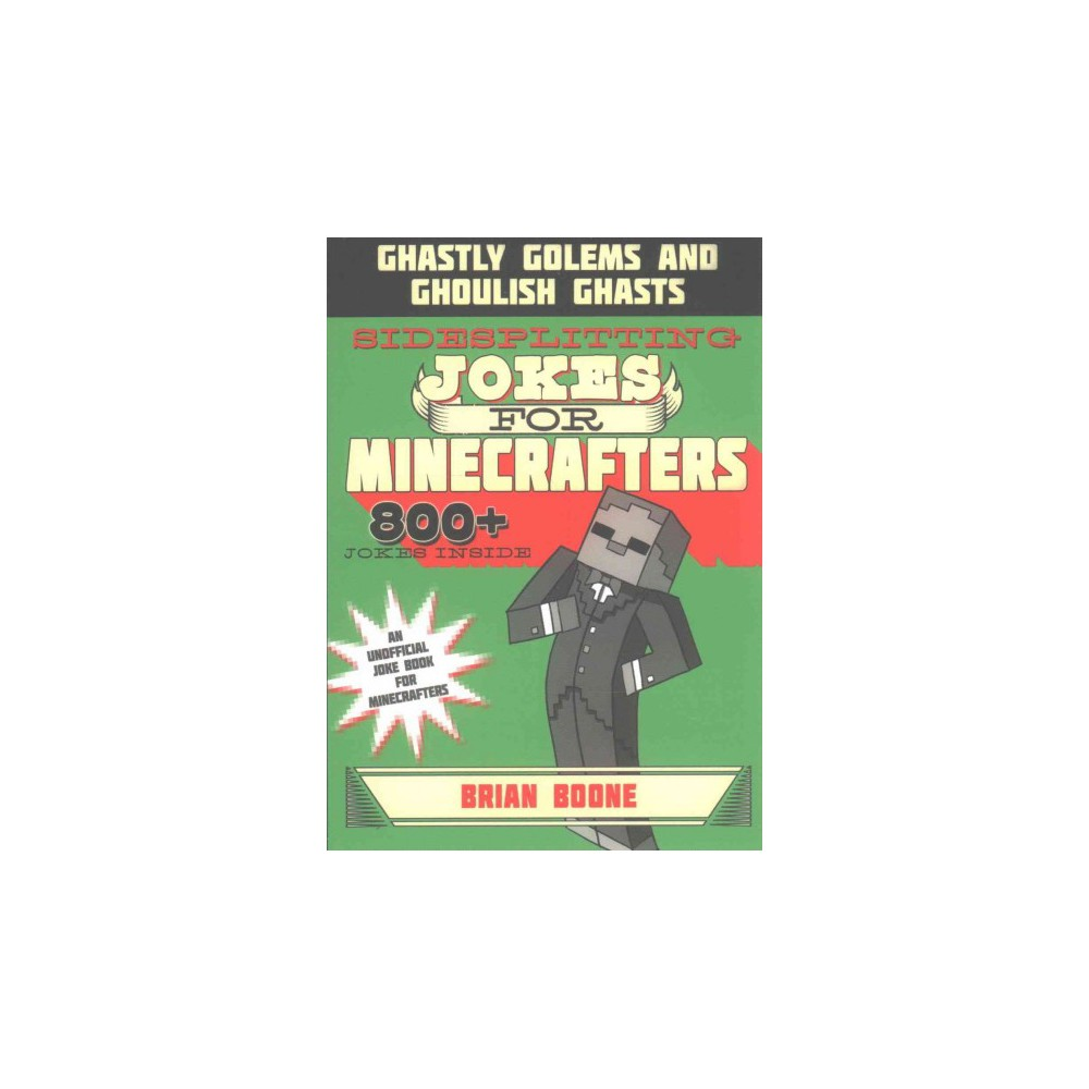 Sidesplitting Jokes for Minecrafters : Ghastly Golems and Ghoulish Ghasts (Paperback) (Brian Boone)