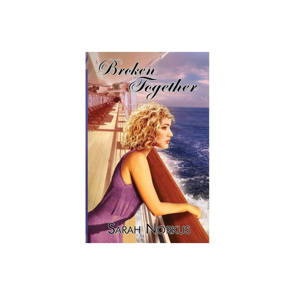 Broken Together By Sarah Norkus Paperback