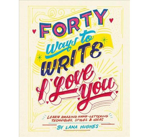 40 Ways to Write I Love You : Learn Amazing Hand-lettering Techniques, Styles & Ideas (Paperback) (Lana - image 1 of 1
