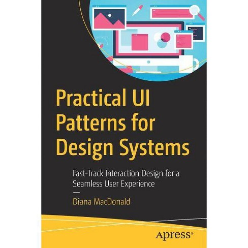 Practical Ui Patterns for Design Systems - by  Diana MacDonald (Paperback) - image 1 of 1