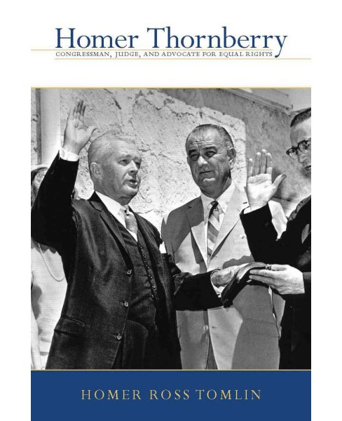 Homer Thornberry : Congressman, Judge, and Advocate for Equal Rights (Hardcover) (Homer Ross Tomlin) - image 1 of 1