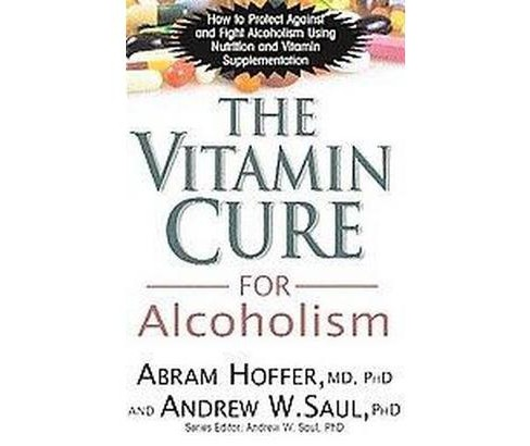 Vitamin Cure for Alcoholism : Orthomolecular Treatment of Addictions (Paperback) (Abram Hoffer & Ph.D. - image 1 of 1