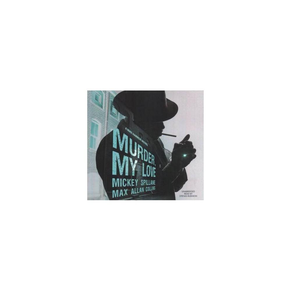 Murder, My Love - Unabridged by Mickey Spillane & Max Allan Collins (CD/Spoken Word)