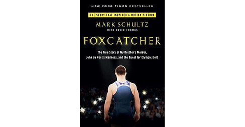 Foxcatcher : The True Story of My Brother's Murder, John Du Pont's Madness, and the Quest for Olympic - image 1 of 1