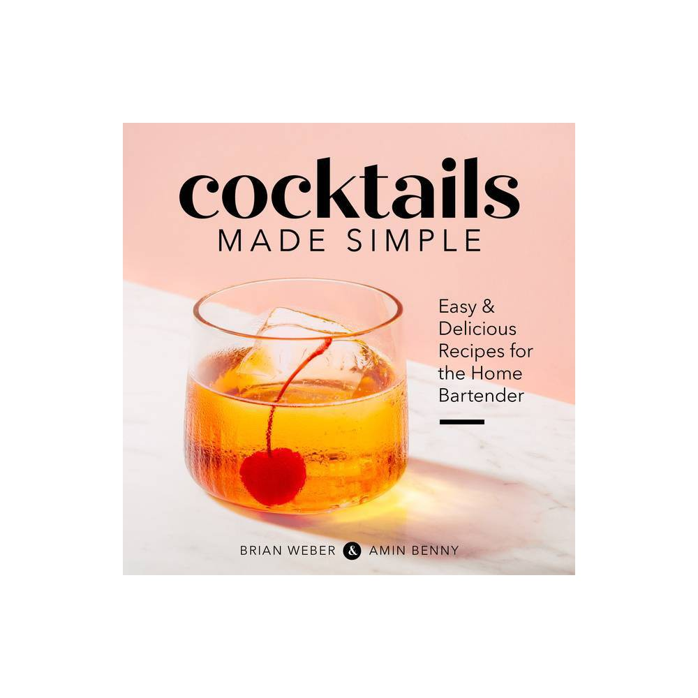 Cocktails Made Simple - by Brian Weber & Amin Benny (Paperback)