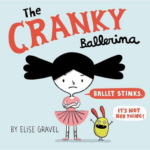 The Cranky Ballerina - by  Elise Gravel (Hardcover) - image 1 of 1