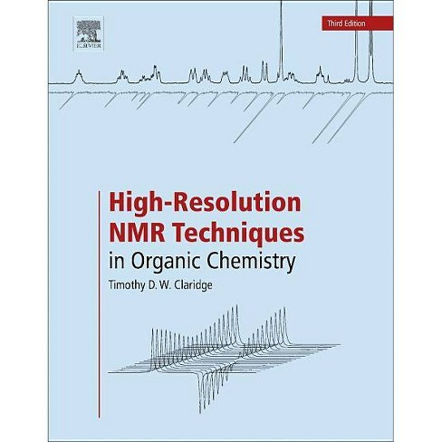 High-Resolution NMR Techniques in Organic Chemistry - 3 Edition by  Timothy D W Claridge (Paperback) - image 1 of 1