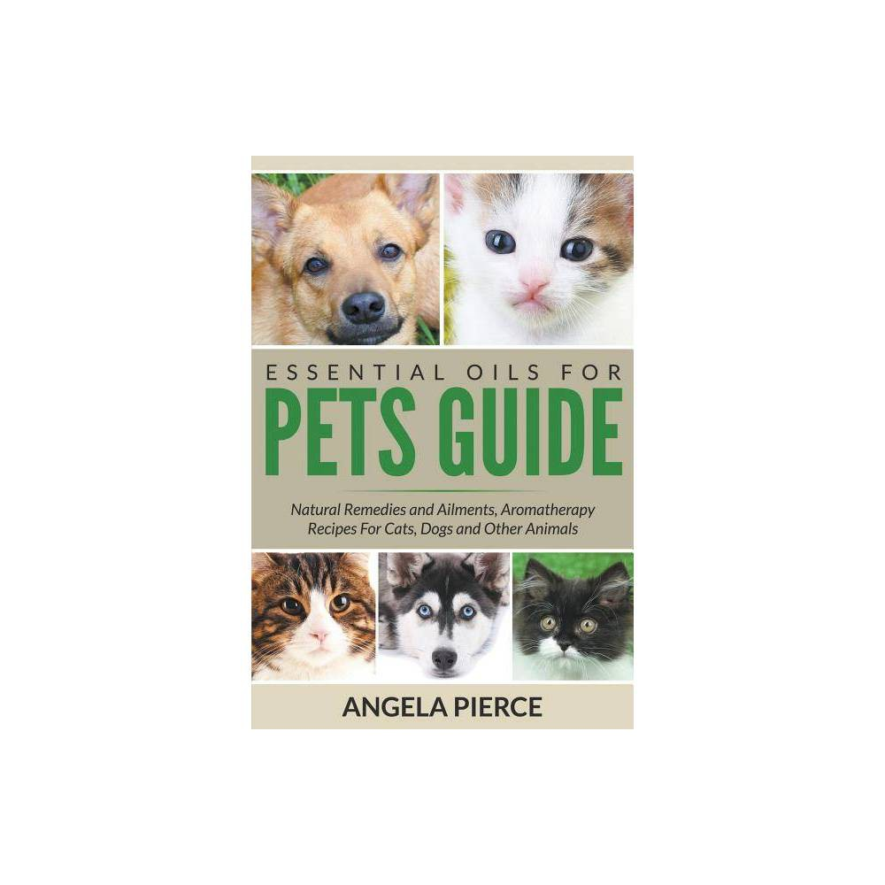 Essential Oils For Pets Guide By Angela Pierce Paperback