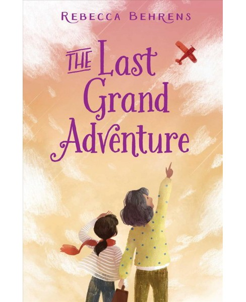 Last Grand Adventure -  by Rebecca Behrens (Hardcover) - image 1 of 1