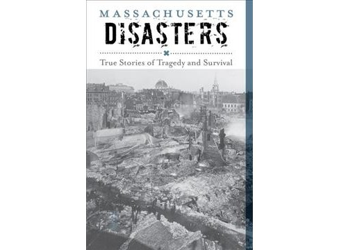 Massachusetts Disasters : True Stories of Tragedy and Survival (Paperback) (Larry Pletcher) - image 1 of 1