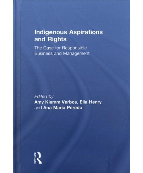 Indigenous Aspirations and Rights : The Case for Responsible Business and Management (Hardcover) - image 1 of 1