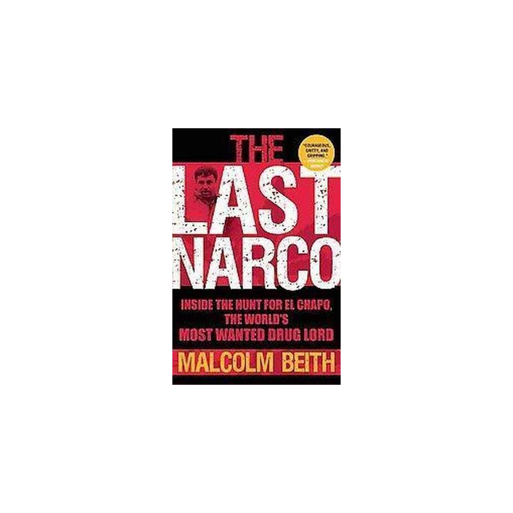 Last Narco : Inside the Hunt for El Chapo, the World's Most Wanted Drug Lord (Paperback) (Malcolm Beith)