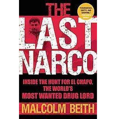 Last Narco : Inside the Hunt for El Chapo, the World's Most Wanted Drug Lord (Paperback) (Malcolm Beith) - image 1 of 1